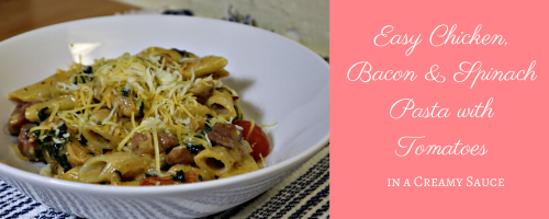 Quick and Easy Chicken, Bacon & Spinach Pasta with Tomatoes in a Creamy Sauce