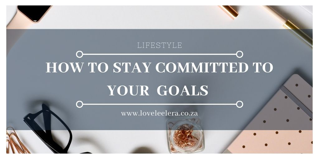 How to Stay Committed to Your Goals Blog