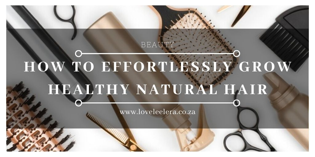 How to Effortlessly Grow Healthy Natural Hair blog post from The LOVELEELERA Blog