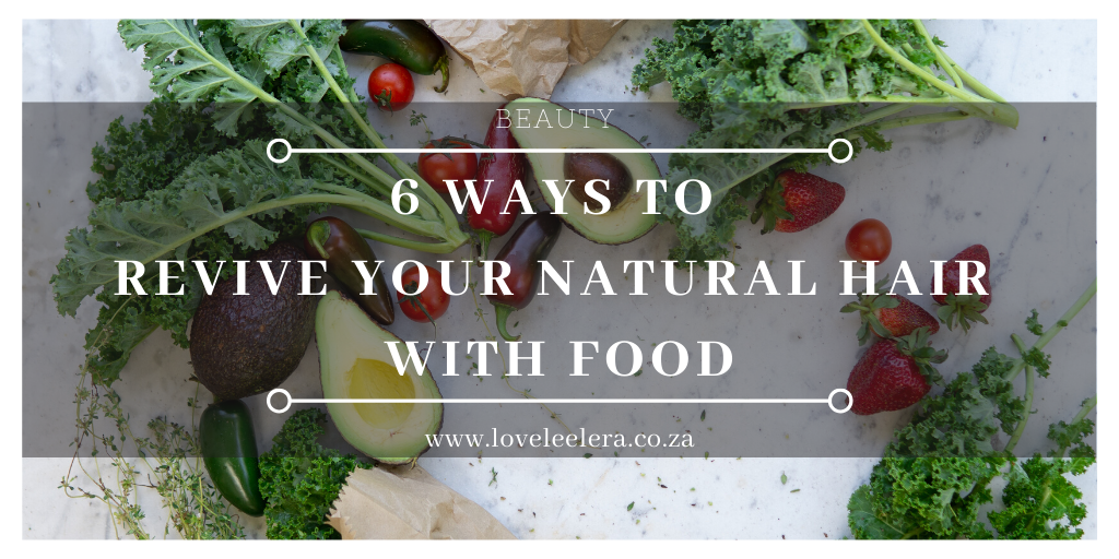 Six Ways to Revive Your Natural Hair with Food The LOVELEELERA Blog Featured Image