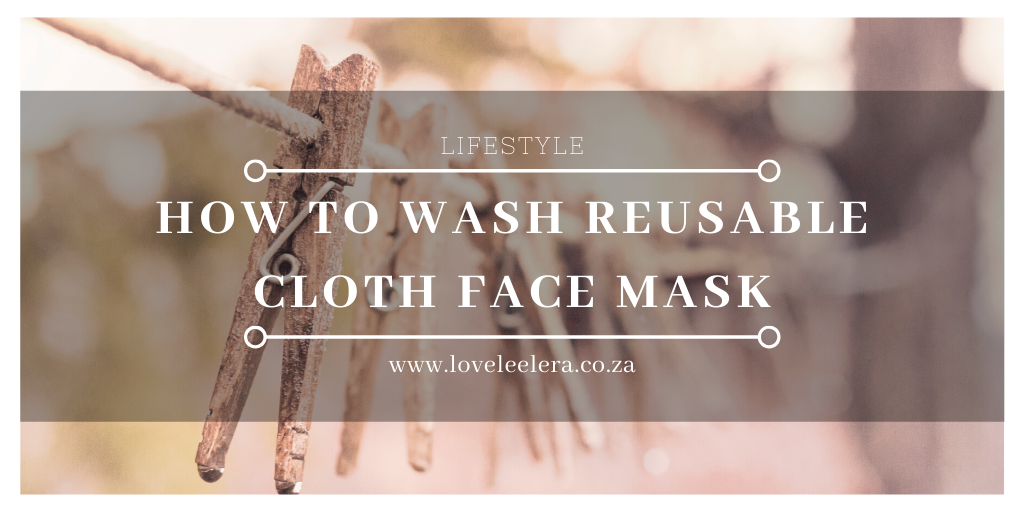 How to Wash Your Reusable Cloth Face Mask Featured Image for The LOVELEELERA Blog