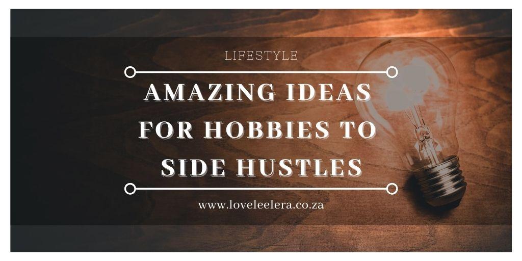 Amazing Ideas for Hobbies to Turn Side Hustles for The LOVELEELERA Blog