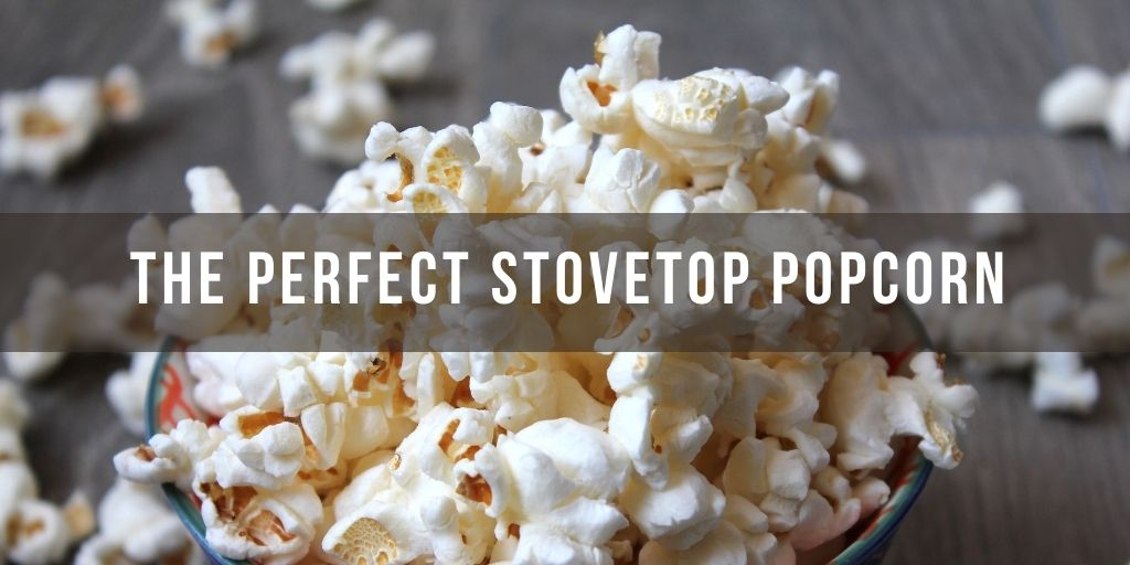 How to Make the Perfect stovetop Popcorn
